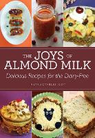 The Joys of Almond Milk: Delicious Recipes for the Dairy-Free (Paperback)
