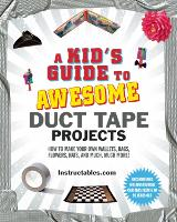 A Kid's Guide to Awesome Duct Tape Projects: How to Make Your Own Wallets, Bags, Flowers, Hats, and Much, Much More! (Hardback)