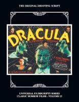 Dracula: The Original 1931 Shooting Script, Vol. 13: (Universal Filmscript Series) (Paperback)