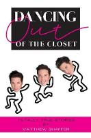 Dancing Out of the Closet - Totally True Stories (Paperback)