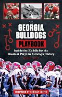 The Georgia Bulldogs Playbook: Inside the Huddle for the Greatest Plays in Bulldogs History (Paperback)