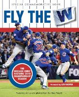 Fly the W: The Chicago Cubs' Historic 2016 Championship Season (Hardback)