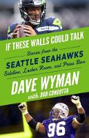 If These Walls Could Talk -- Seattle Seahawks: Stories from the Seattle Seahawks Sideline, Locker Room, and Press Box (Paperback)