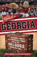 The Road to Georgia: Incredible Twists and Improbable Turns Along the Georgia Bulldogs Recruiting Trail (Paperback)