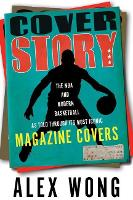 Cover Story: The NBA and Modern Basketball as Told through Its Most Iconic Magazine Covers (Hardback)