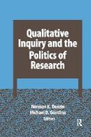 Qualitative Inquiry and the Politics of Research - International Congress of Qualitative Inquiry Series (Hardback)