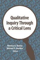 Qualitative Inquiry Through a Critical Lens - International Congress of Qualitative Inquiry Series (Paperback)