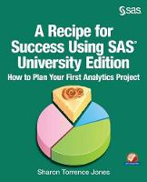 A Recipe for Success Using SAS University Edition: How to Plan Your First Analytics Project (Paperback)