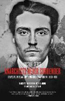 Anarchists Never Surrender: Essays, Polemics and Correspondence on Anarchism, 1908-1938 (Paperback)