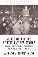 Moral Injury And Nonviolent Resistance: Breaking the Cycle of Violence in the Military and Behind Bars (Paperback)