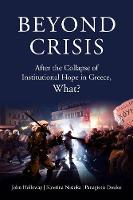 Beyond Crisis: After the Collapse of Institutional Hope in Greece, What? (Paperback)