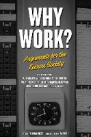 Why Work?: Arguments for the Leisure Society (Paperback)