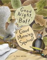 Good Night, Bat! Good Morning, Squirrel! (Hardback)