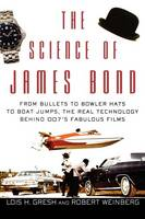 The Science of James Bond: From Bullets to Bowler Hats to Boat Jumps, the Real Technology Behind 007's Fabulous Films (Hardback)