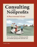 Consulting With Nonprofits: A Practitioner's Guide (Hardback)