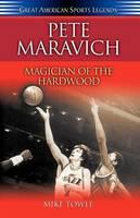 Pete Maravich: Magician of the Hardwood - Great American Sports Legends (Hardback)