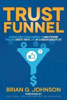 Trust Funnel: Leverage Today's Online Currency to Grab Attention, Drive and Convert Traffic, and Live a Fabulous Wealthy Life (Paperback)