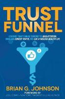 Trust Funnel: Leverage Today's Online Currency to Grab Attention, Drive and Convert Traffic, and Live a Fabulous Wealthy Life (Hardback)