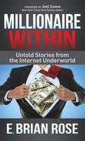 Millionaire Within: Untold Stories from the Internet Underworld (Hardback)