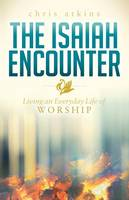 Isaiah Encounter: Living an Everyday Life of Worship (Paperback)