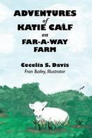 Adventures of Katie Calf on Far-A-Way Farm (Paperback)