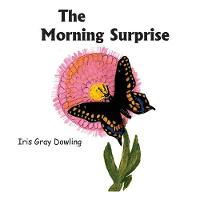 The Morning Surprise: A Story of the Black Swallowtail Butterfly (Paperback)