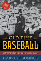 Old Time Baseball: America's Pastime in the Gilded Age (Paperback)