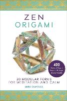 Zen Origami: 20 Modular Forms for Meditation and Calm: 400 sheets of origami paper in 10 unique designs included! (Paperback)