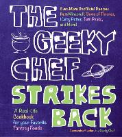 The Geeky Chef Strikes Back: Even More Unofficial Recipes from Minecraft, Game of Thrones, Harry Potter, Twin Peaks, and More! - Geeky Chef 2 (Hardback)