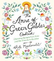 The Anne of Green Gables Cookbook: Charming Recipes from Anne and Her Friends in Avonlea (Hardback)