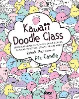 Kawaii Doodle Class: Sketching Super-Cute Tacos, Sushi, Clouds, Flowers, Monsters, Cosmetics, and More - Kawaii Doodle 1 (Paperback)