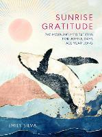 Sunrise Gratitude: 365 Morning Meditations for Joyful Days All Year Long - Daily Gratitude 2 (Hardback)