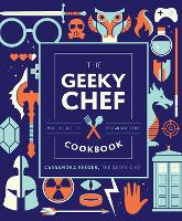 The Geeky Chef Cookbook: Real-Life Recipes for Fantasy Foods - Geeky Chef 4 (Hardback)