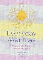 Everyday Mantras: 365 Meditations for Happiness, Strength, and Peace (Hardback)