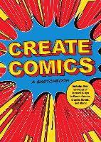 Create Comics: A Sketchbook: Includes Over 50 Pages of Lessons & Tips to Create Comics, Graphic Novels, and More! - Creative Keepsakes 8 (Paperback)