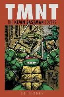 Teenage Mutant Ninja Turtles The Kevin Eastman Covers (2011-2015) (Hardback)