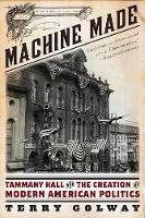 Machine Made: Tammany Hall and the Creation of Modern American Politics (Paperback)