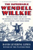 The Improbable Wendell Willkie: The Businessman Who Saved the Republican Party and His Country, and Conceived a New World Order (Paperback)