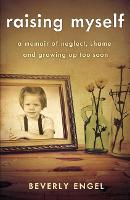 Raising Myself: A Memoir of Neglect, Shame, and Growing Up Too Soon (Paperback)