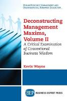 Deconstructing Management Maxims, Volume II: A Critical Examination of Conventional Business Wisdom (Paperback)