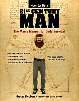 How To Be a 21st Century Man: The Man's Manual for Daily Survival (Paperback)
