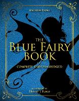 The Blue Fairy Book: Complete and Unabridged - Andrew Lang Fairy Book Series 1 (Hardback)
