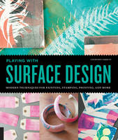 Playing with Surface Design: Modern Techniques for Painting, Stamping, Printing and More (Paperback)