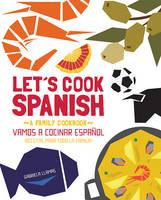Let'S Cook Spanish: A Family Cookbook (Hardback)