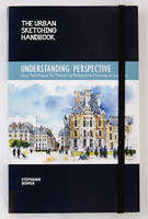 Understanding Perspective (the Urban Sketching Handbook): Easy Techniques for Mastering Perspective Drawing on Location (Paperback)