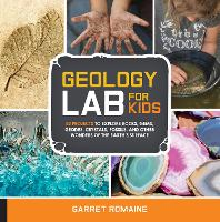 Geology Lab for Kids: Volume 13: 52 Projects to Explore Rocks, Gems, Geodes, Crystals, Fossils, and Other Wonders of the Earth's Surface - Lab for Kids (Paperback)