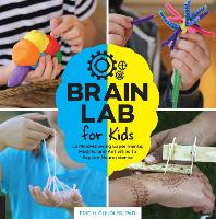Brain Lab for Kids: 52 Mind-Blowing Experiments, Models, and Activities to Explore Neuroscience - Lab for Kids 15 (Paperback)