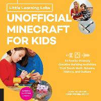 Little Learning Labs: Unofficial Minecraft for Kids, abridged paperback edition: 24 Family-Friendly Creative Building Activities That Teach Math, Science, History, and Culture; Projects for STEAM Learners - Little Learning Labs 2 (Paperback)