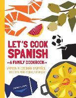 Let's Cook Spanish, a Family Cookbook: Vamos a Cocinar Espanol, Recetas Para Toda La Familia (Paperback)