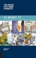The Urban Sketching Handbook: 101 Sketching Tips: Tricks, Techniques, and Handy Hacks for Sketching on the Go - Urban Sketching Handbooks (Paperback)